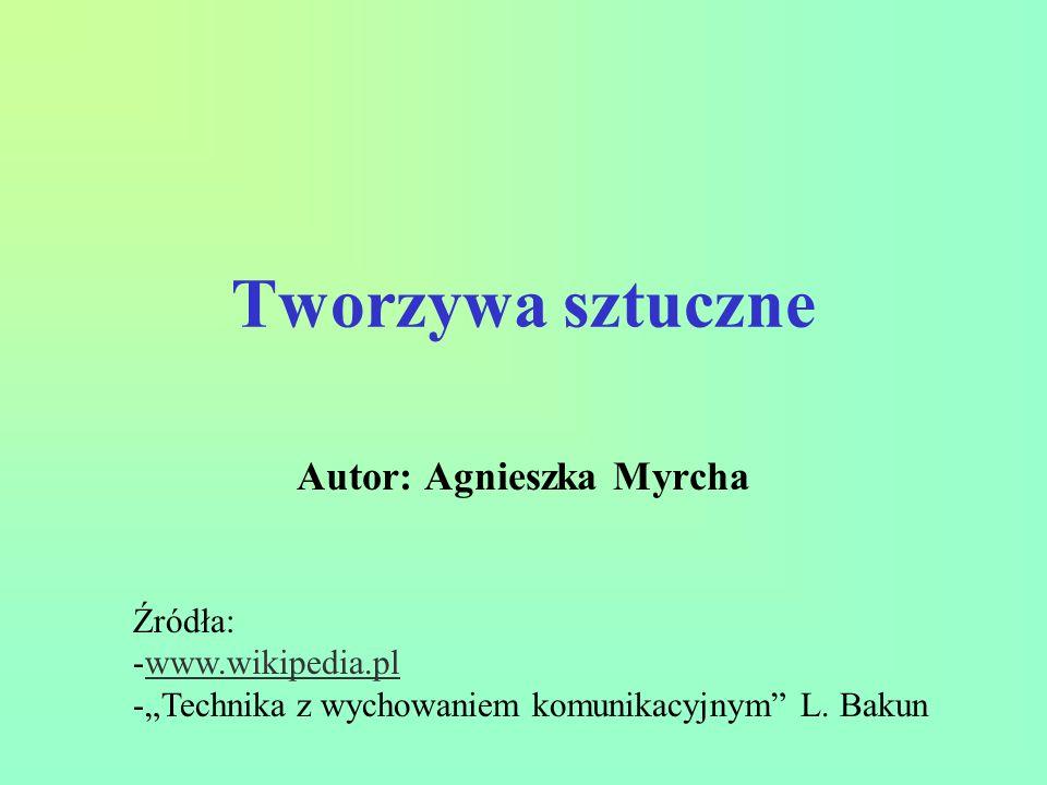 Tworzywa sztuczne Autor: Agnieszka Myrcha Źródła: -www.wikipedia.plwww.wikipedia.pl -Technika z wychowaniem komunikacyjnym L. Bakun