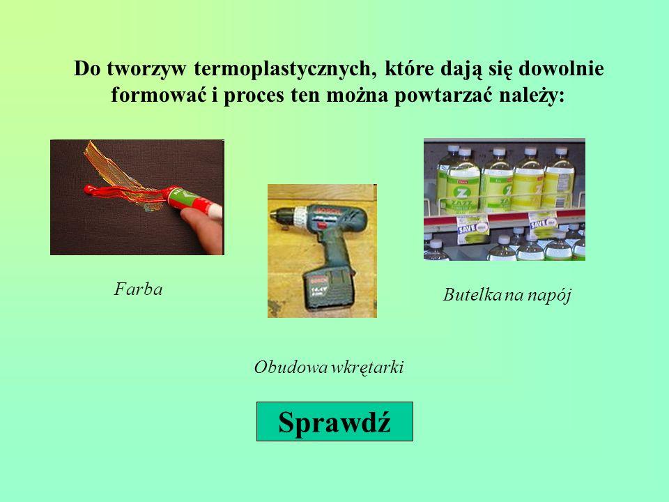 Do tworzyw termoplastycznych, które dają się dowolnie formować i proces ten można powtarzać należy: Farba Obudowa wkrętarki Butelka na napój Sprawdź