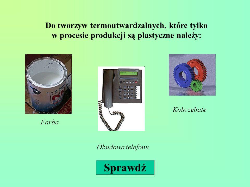 Do tworzyw termoutwardzalnych, które tylko w procesie produkcji są plastyczne należy: Farba Obudowa telefonu Koło zębate Sprawdź