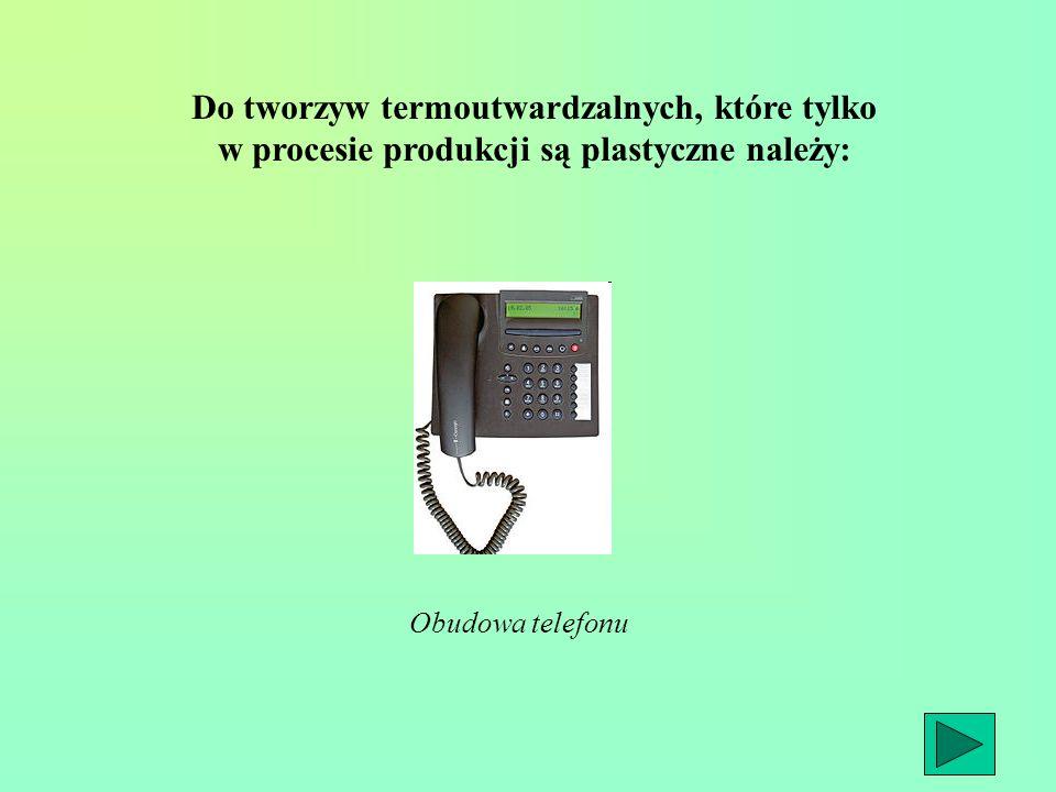 Do tworzyw termoutwardzalnych, które tylko w procesie produkcji są plastyczne należy: Obudowa telefonu