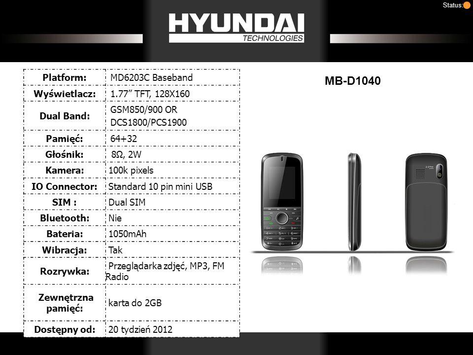 MB-D1040 Status: Platform:MD6203C Baseband Wyświetlacz:1.77 TFT, 128X160 Dual Band: GSM850/900 OR DCS1800/PCS1900 Pamięć:64+32 Głośnik: 8, 2W Kamera: 100k pixels IO Connector: Standard 10 pin mini USB SIM : Dual SIM Bluetooth: Nie Bateria: 1050mAh Wibracja: Tak Rozrywka: Przeglądarka zdjęć, MP3, FM Radio Zewnętrzna pamięć: karta do 2GB Dostępny od: 20 tydzień 2012
