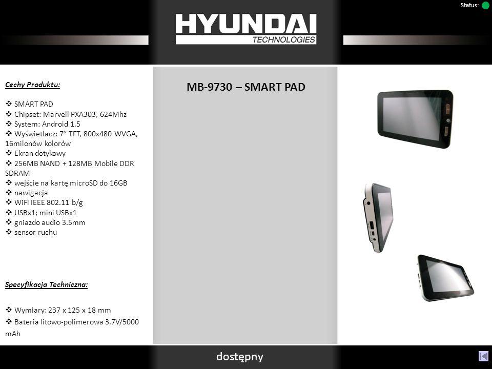 MB-9730 – SMART PAD Cechy Produktu: SMART PAD Chipset: Marvell PXA303, 624Mhz System: Android 1.5 Wyświetlacz: 7 TFT, 800x480 WVGA, 16milonów kolorów Ekran dotykowy 256MB NAND + 128MB Mobile DDR SDRAM wejście na kartę microSD do 16GB nawigacja WiFi IEEE 802.11 b/g USBx1; mini USBx1 gniazdo audio 3.5mm sensor ruchu Specyfikacja Techniczna: Wymiary: 237 x 125 x 18 mm Bateria litowo-polimerowa 3.7V/5000 mAh dostępny Status: