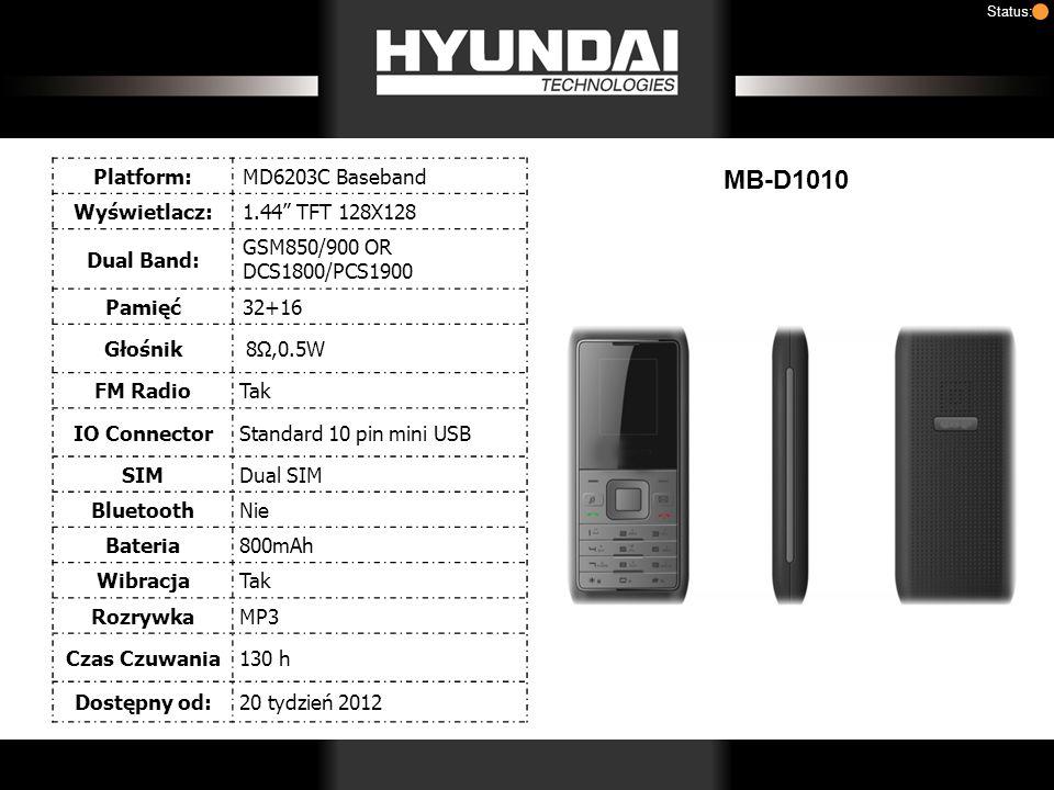 MB-D1010 Status: Platform:MD6203C Baseband Wyświetlacz:1.44 TFT 128X128 Dual Band: GSM850/900 OR DCS1800/PCS1900 Pamięć32+16 Głośnik 8,0.5W FM Radio Tak IO Connector Standard 10 pin mini USB SIM Dual SIM Bluetooth Nie Bateria 800mAh Wibracja Tak Rozrywka MP3 Czas Czuwania 130 h Dostępny od: 20 tydzień 2012