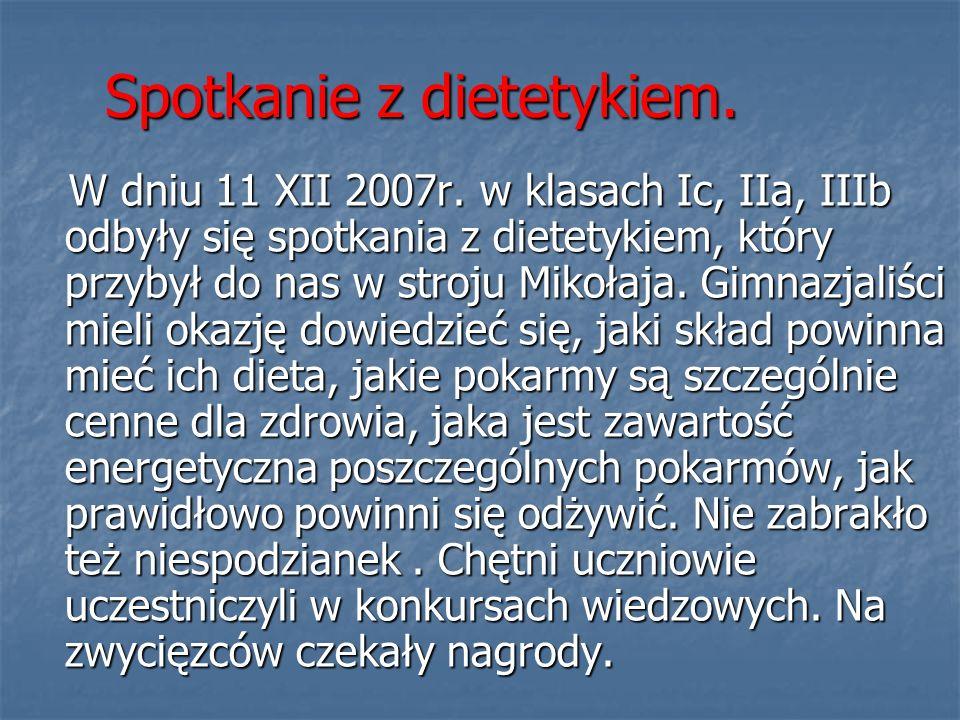 Spotkanie z dietetykiem. W dniu 11 XII 2007r. w klasach Ic, IIa, IIIb odbyły się spotkania z dietetykiem, który przybył do nas w stroju Mikołaja. Gimn