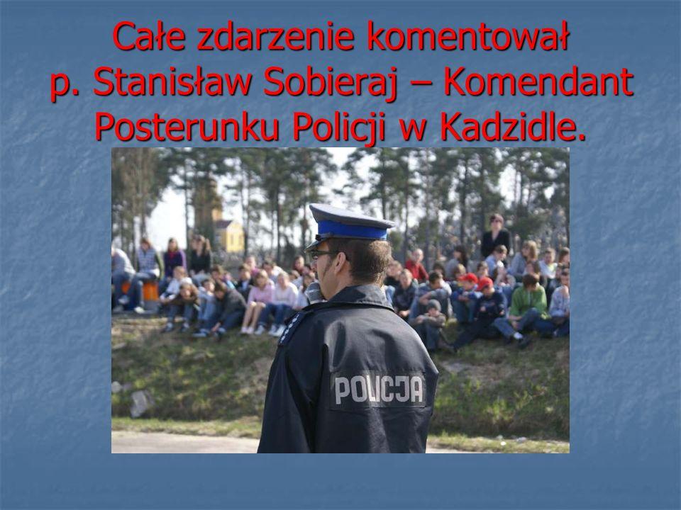 Całe zdarzenie komentował p. Stanisław Sobieraj – Komendant Posterunku Policji w Kadzidle.