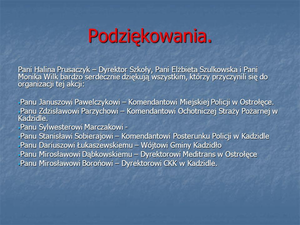 Podziękowania. Pani Halina Prusaczyk – Dyrektor Szkoły, Pani Elżbieta Szulkowska i Pani Monika Wilk bardzo serdecznie dziękują wszystkim, którzy przyc