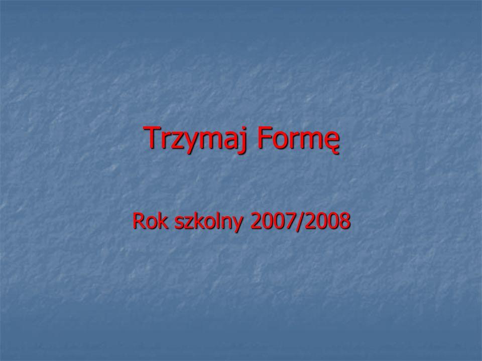 Trzymaj Formę Rok szkolny 2007/2008