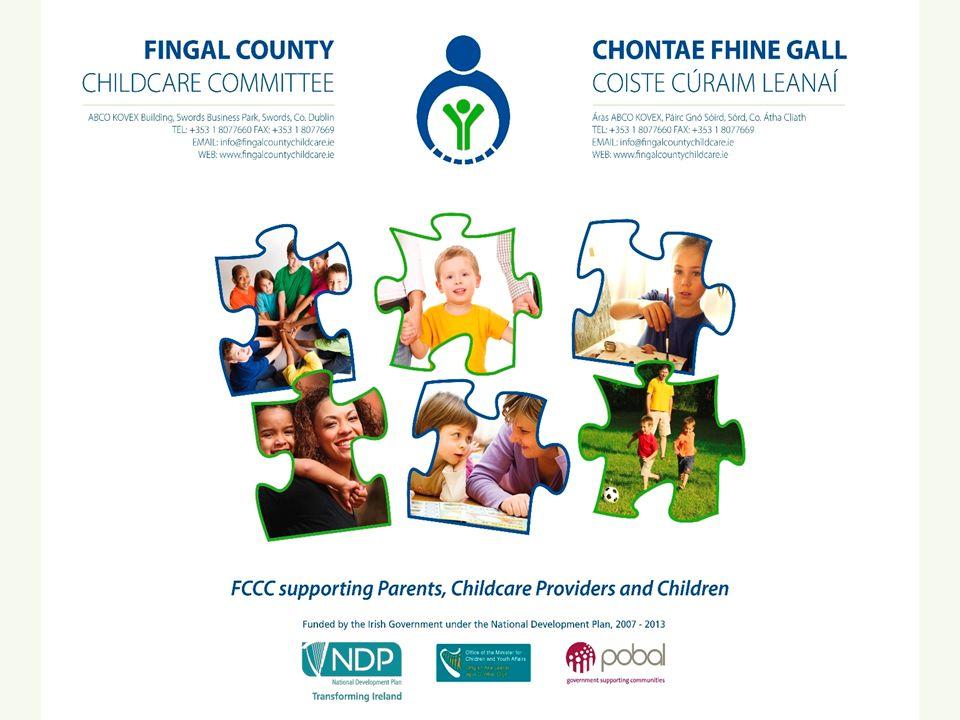 Komisja d/s Opieki Dziecięcej Hrabstwa Fingal Naszym celem jest promowanie wysokich standardów w opiece dziecięcej w Hrabstwie Fingal poprzez: Zapewnienie ogólnego dostępu do opieki dziecięcej w przystępnych cenach Wsparcie i organizację szkoleń dla pracowników opieki dziecięcej Wsparcie i organizację szkoleń dających rodzicom możliwość wyboru formy opieki nad ich dzieckiem
