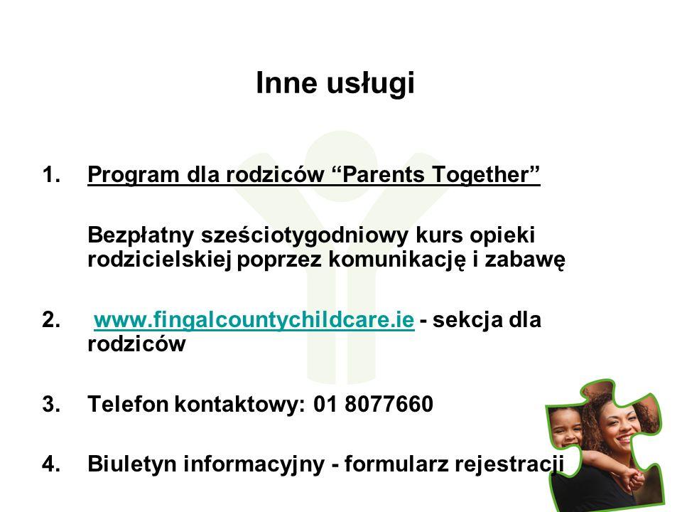 Inne usługi 1.Program dla rodziców Parents Together Bezpłatny sześciotygodniowy kurs opieki rodzicielskiej poprzez komunikację i zabawę 2. www.fingalc