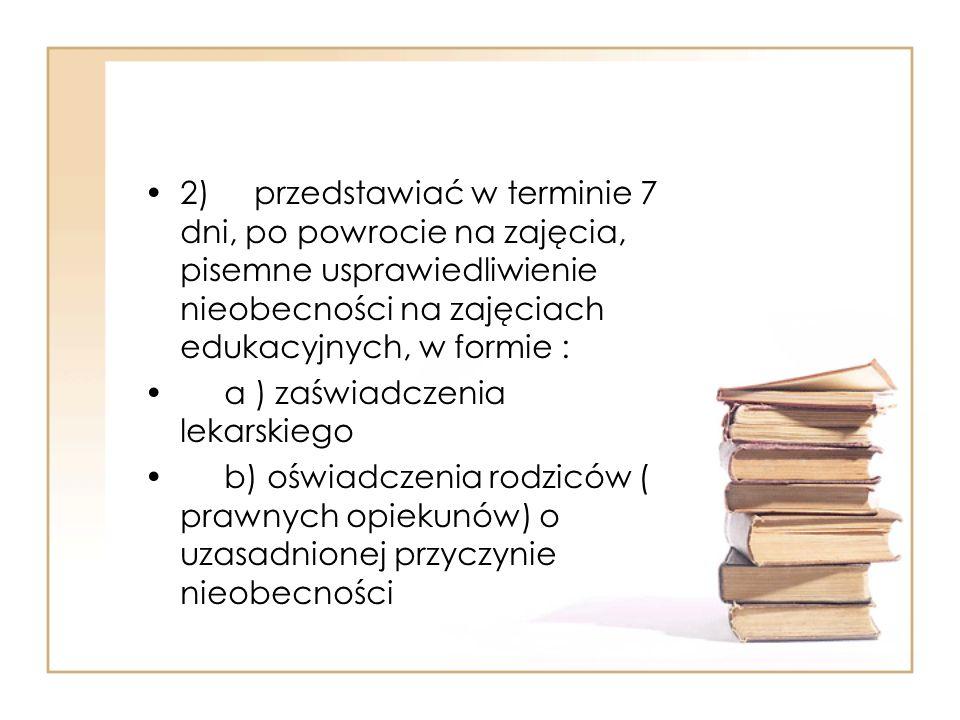 2) przedstawiać w terminie 7 dni, po powrocie na zajęcia, pisemne usprawiedliwienie nieobecności na zajęciach edukacyjnych, w formie : a ) zaświadczen