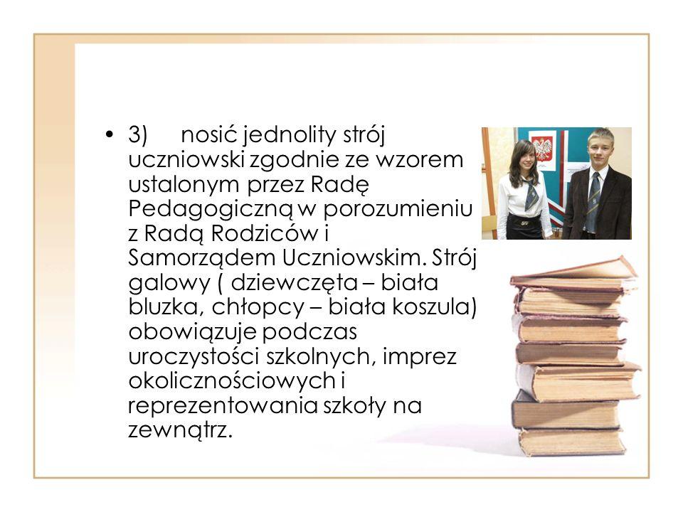 3) nosić jednolity strój uczniowski zgodnie ze wzorem ustalonym przez Radę Pedagogiczną w porozumieniu z Radą Rodziców i Samorządem Uczniowskim. Strój