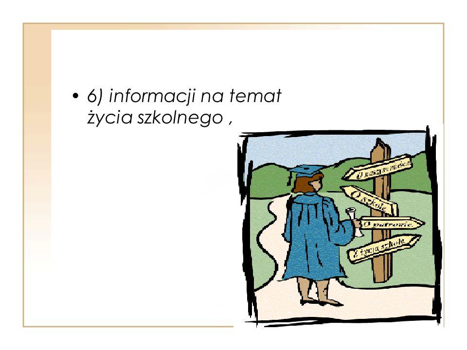 6) informacji na temat życia szkolnego,