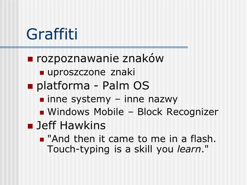Graffiti rozpoznawanie znaków uproszczone znaki platforma - Palm OS inne systemy – inne nazwy Windows Mobile – Block Recognizer Jeff Hawkins