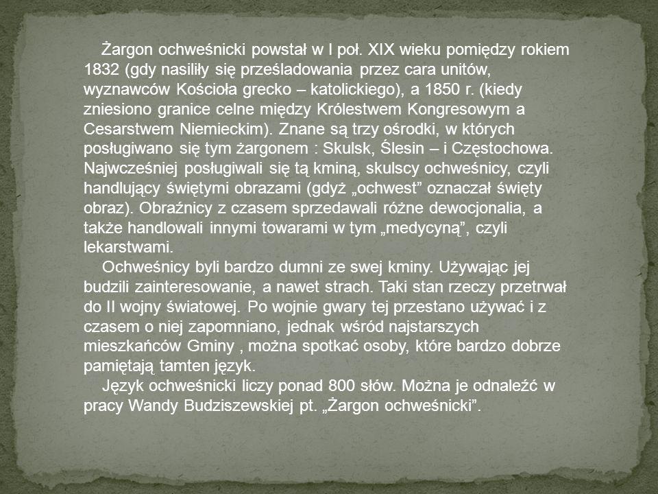 Żargon ochweśnicki powstał w I poł. XIX wieku pomiędzy rokiem 1832 (gdy nasiliły się prześladowania przez cara unitów, wyznawców Kościoła grecko – kat