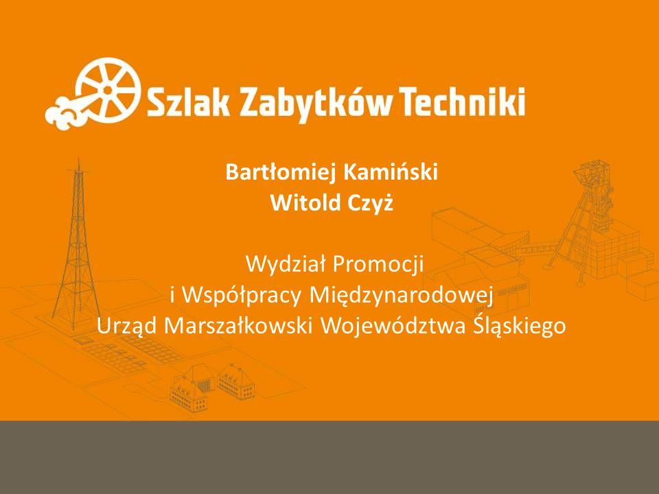 Bartłomiej Kamiński Witold Czyż Wydział Promocji i Współpracy Międzynarodowej Urząd Marszałkowski Województwa Śląskiego