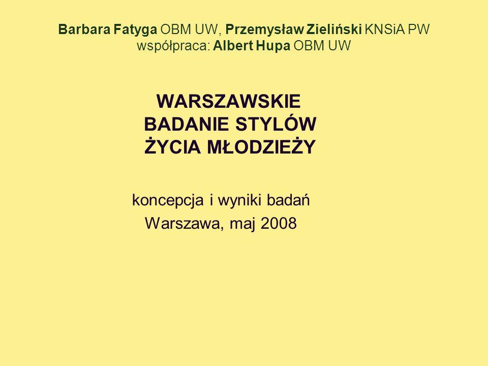 Barbara Fatyga OBM UW, Przemysław Zieliński KNSiA PW współpraca: Albert Hupa OBM UW WARSZAWSKIE BADANIE STYLÓW ŻYCIA MŁODZIEŻY koncepcja i wyniki bada
