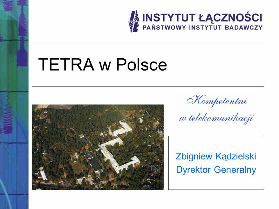2 TETRA w Polsce - plan Instytut Łączności – Państwowy Instytut Badawczy Instytut a TETRA Tetra w Polsce.