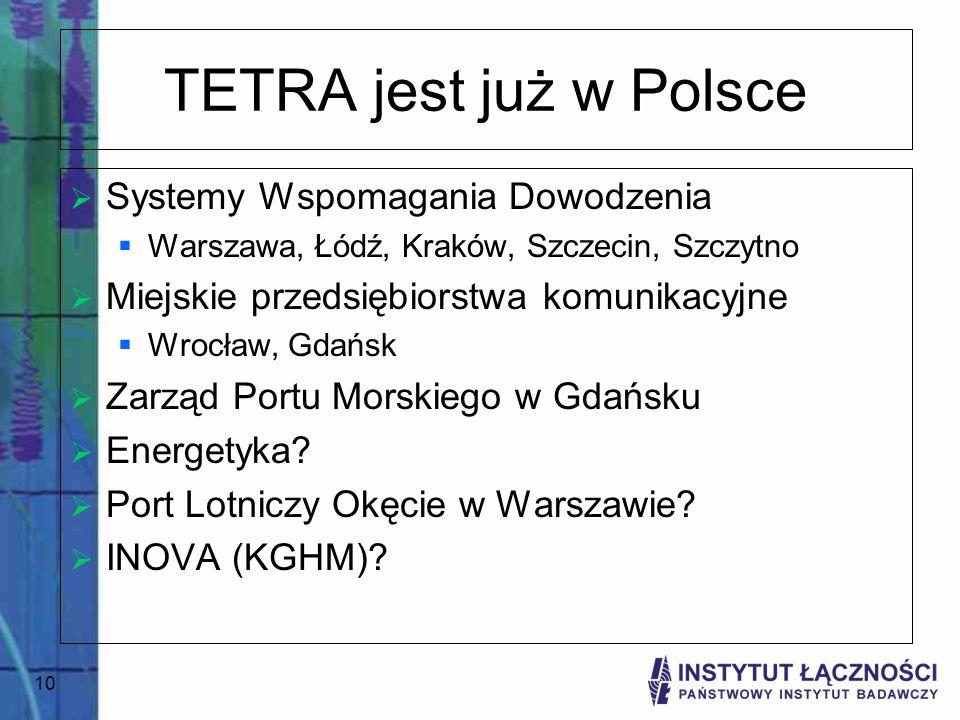 10 TETRA jest już w Polsce Systemy Wspomagania Dowodzenia Warszawa, Łódź, Kraków, Szczecin, Szczytno Miejskie przedsiębiorstwa komunikacyjne Wrocław,