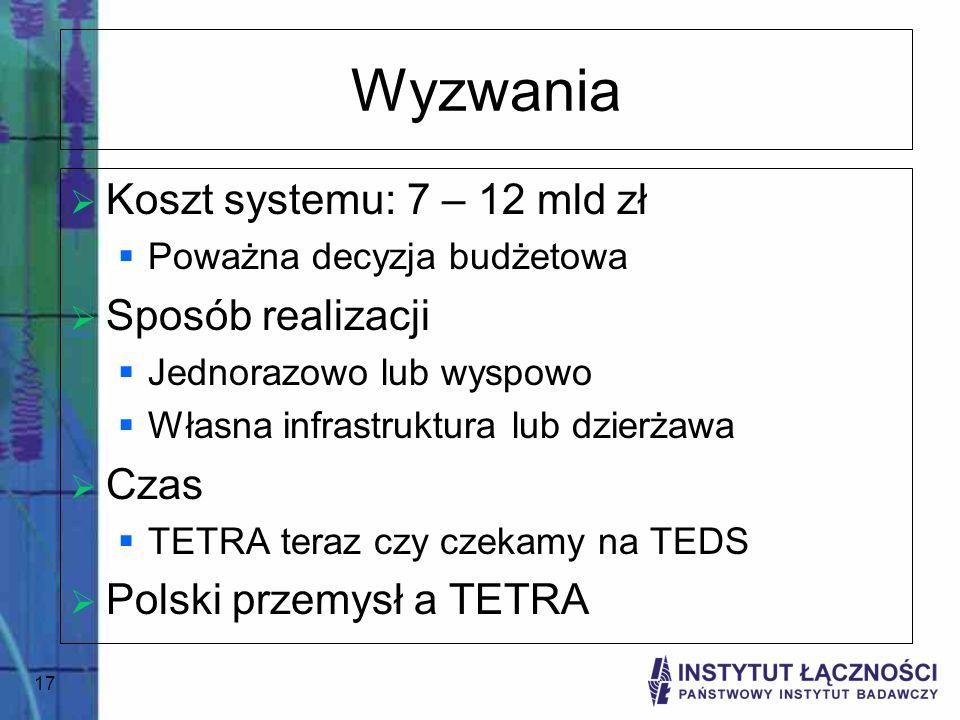 17 Wyzwania Koszt systemu: 7 – 12 mld zł Poważna decyzja budżetowa Sposób realizacji Jednorazowo lub wyspowo Własna infrastruktura lub dzierżawa Czas