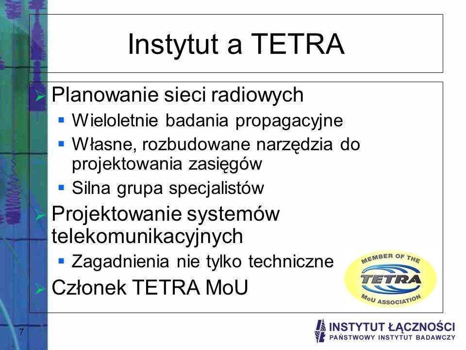 7 Instytut a TETRA Planowanie sieci radiowych Wieloletnie badania propagacyjne Własne, rozbudowane narzędzia do projektowania zasięgów Silna grupa spe