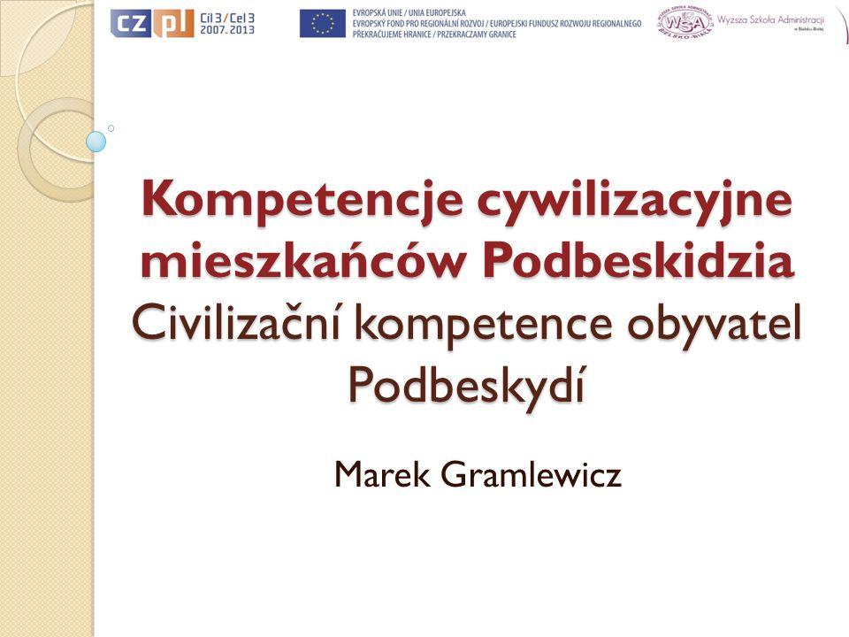 Kompetencje cywilizacyjne mieszkańców Podbeskidzia Civilizační kompetence obyvatel Podbeskydí Marek Gramlewicz