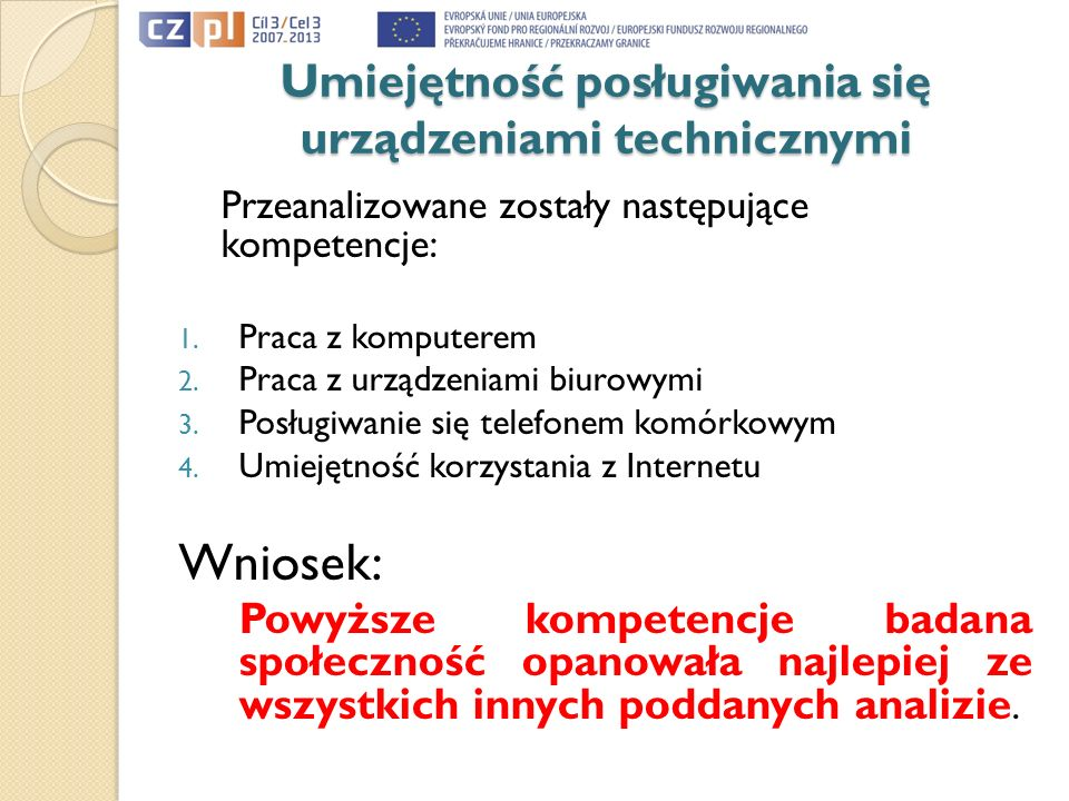 Umiejętność posługiwania się urządzeniami technicznymi Przeanalizowane zostały następujące kompetencje: 1. Praca z komputerem 2. Praca z urządzeniami