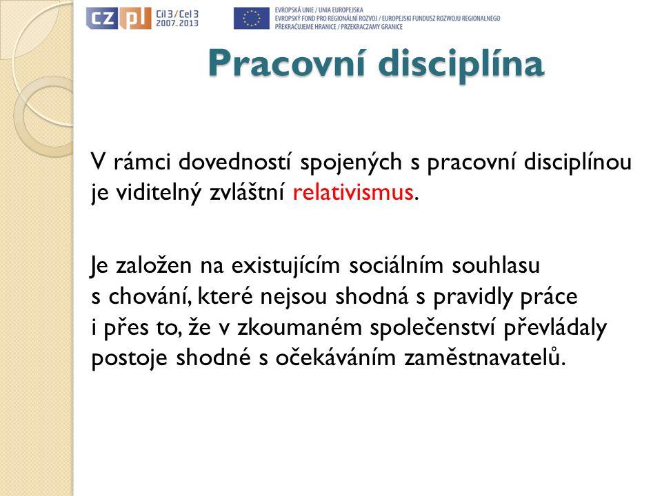 Pracovní disciplína V rámci dovedností spojených s pracovní disciplínou je viditelný zvláštní relativismus. Je založen na existujícím sociálním souhla