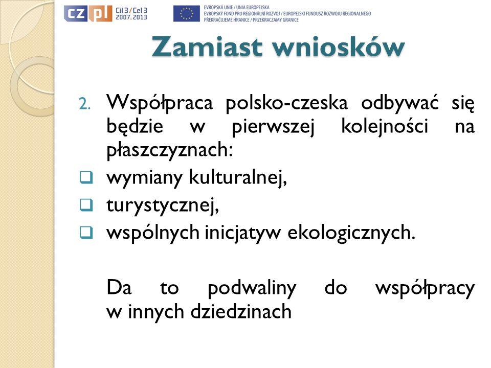 Zamiast wniosków 2. Współpraca polsko-czeska odbywać się będzie w pierwszej kolejności na płaszczyznach: wymiany kulturalnej, turystycznej, wspólnych
