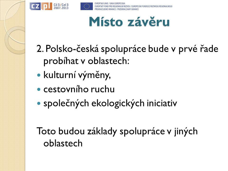 Místo závěru 2. Polsko-česká spolupráce bude v prvé řade probíhat v oblastech: kulturní výměny, cestovního ruchu společných ekologických iniciativ Tot