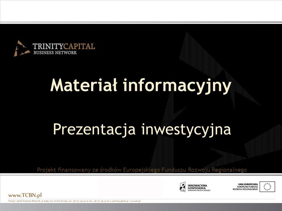 Materiał informacyjny Prezentacja inwestycyjna Projekt finansowany ze środków Europejskiego Funduszu Rozwoju Regionalnego