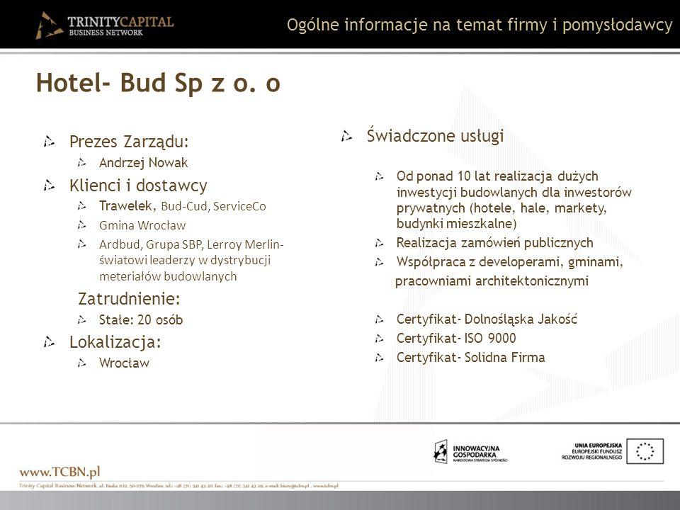 Hotel- Bud Sp z o. o Prezes Zarządu: Andrzej Nowak Klienci i dostawcy Trawelek, Bud-Cud, ServiceCo Gmina Wrocław Ardbud, Grupa SBP, Lerroy Merlin- świ