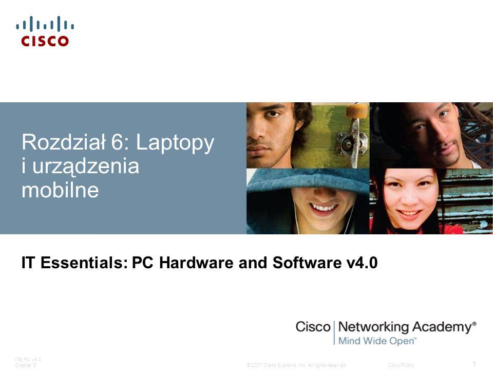© 2007 Cisco Systems, Inc. All rights reserved.Cisco Public ITE PC v4.0 Chapter 6 1 Rozdział 6: Laptopy i urządzenia mobilne IT Essentials: PC Hardwar