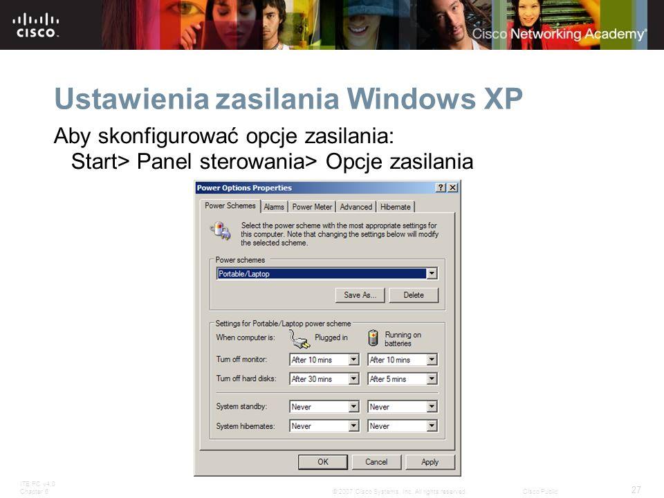ITE PC v4.0 Chapter 6 27 © 2007 Cisco Systems, Inc. All rights reserved.Cisco Public Ustawienia zasilania Windows XP Aby skonfigurować opcje zasilania
