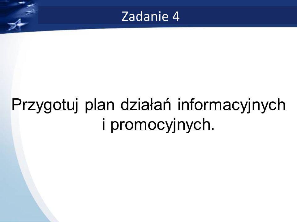 Zadanie 4 Przygotuj plan działań informacyjnych i promocyjnych.