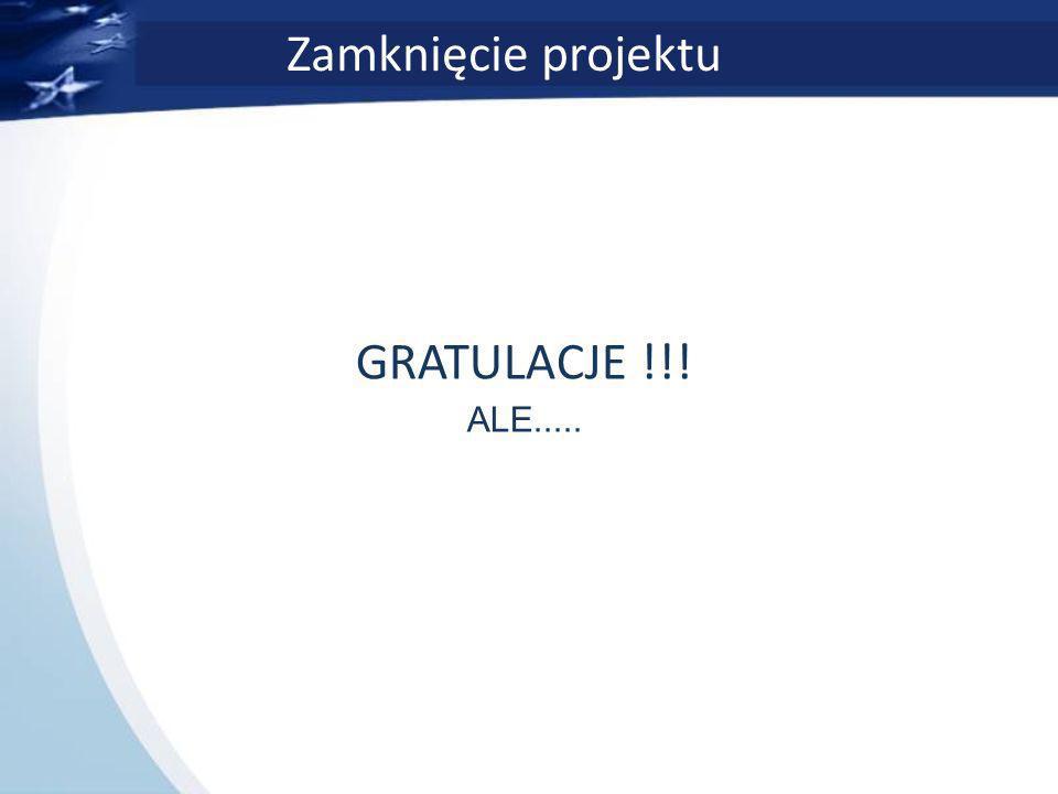Zamknięcie projektu GRATULACJE !!! ALE.....