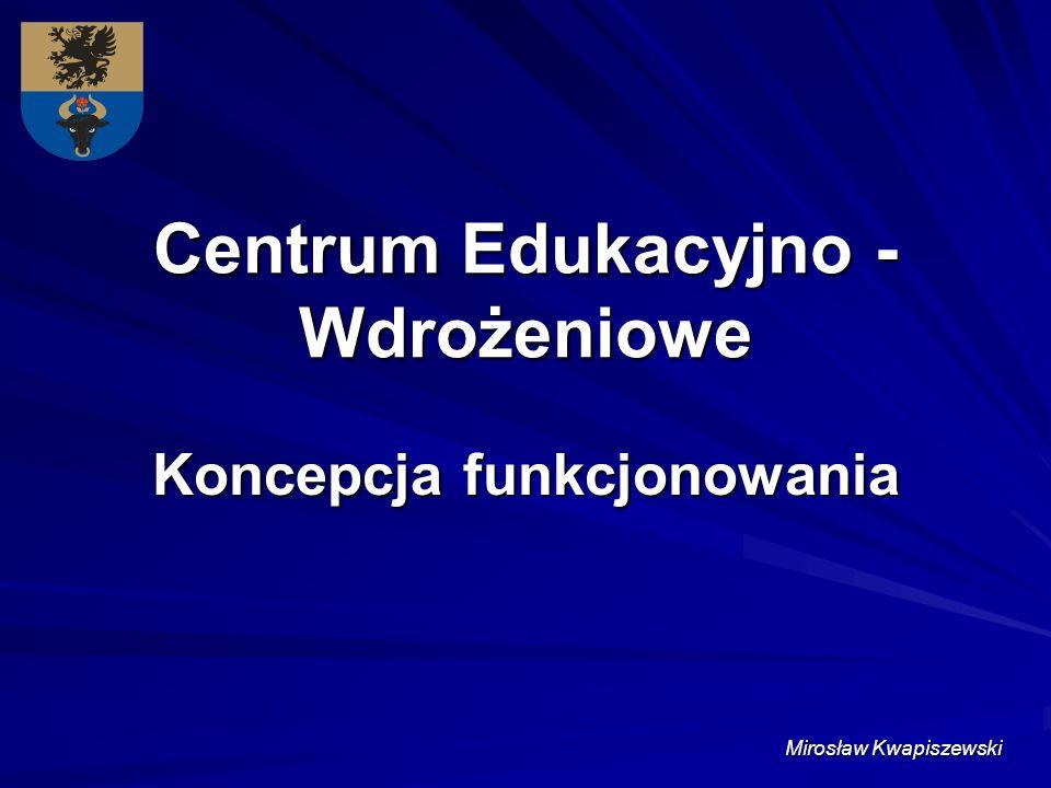 Centrum Edukacyjno - Wdrożeniowe Koncepcja funkcjonowania Mirosław Kwapiszewski
