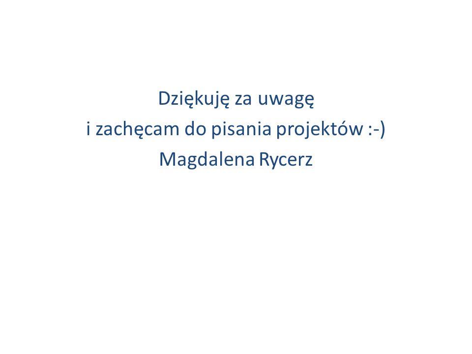 Dziękuję za uwagę i zachęcam do pisania projektów :-) Magdalena Rycerz