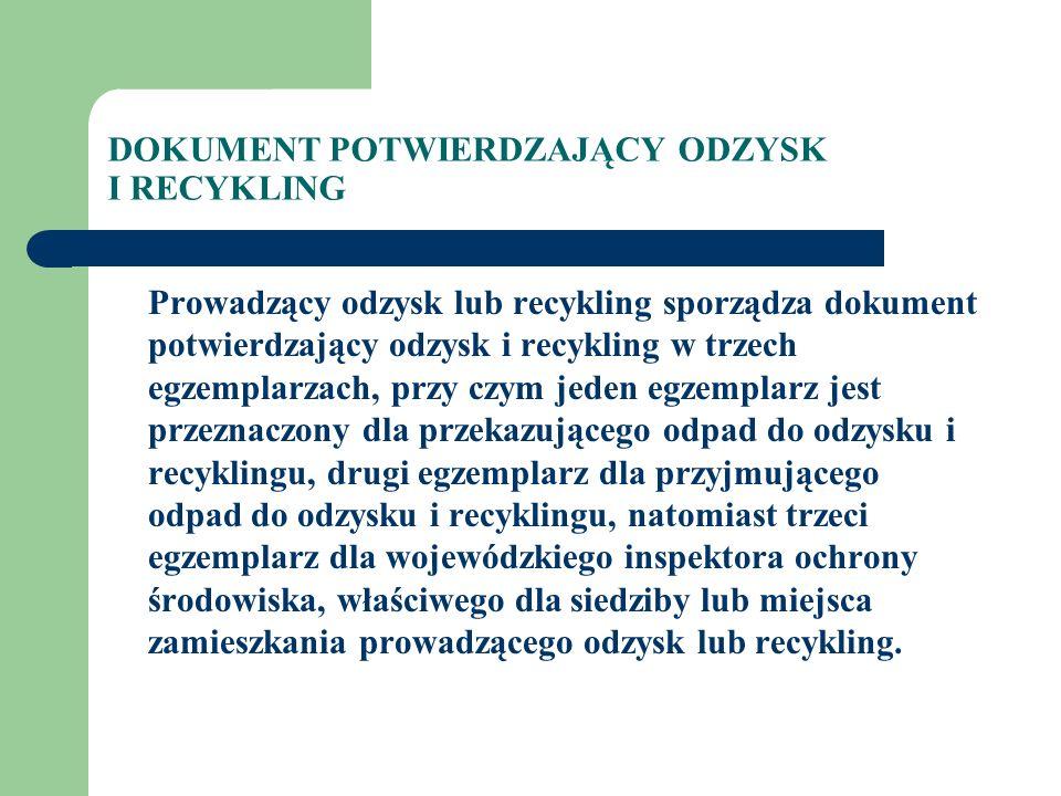 DOKUMENT POTWIERDZAJĄCY ODZYSK I RECYKLING Prowadzący odzysk lub recykling sporządza dokument potwierdzający odzysk i recykling w trzech egzemplarzach
