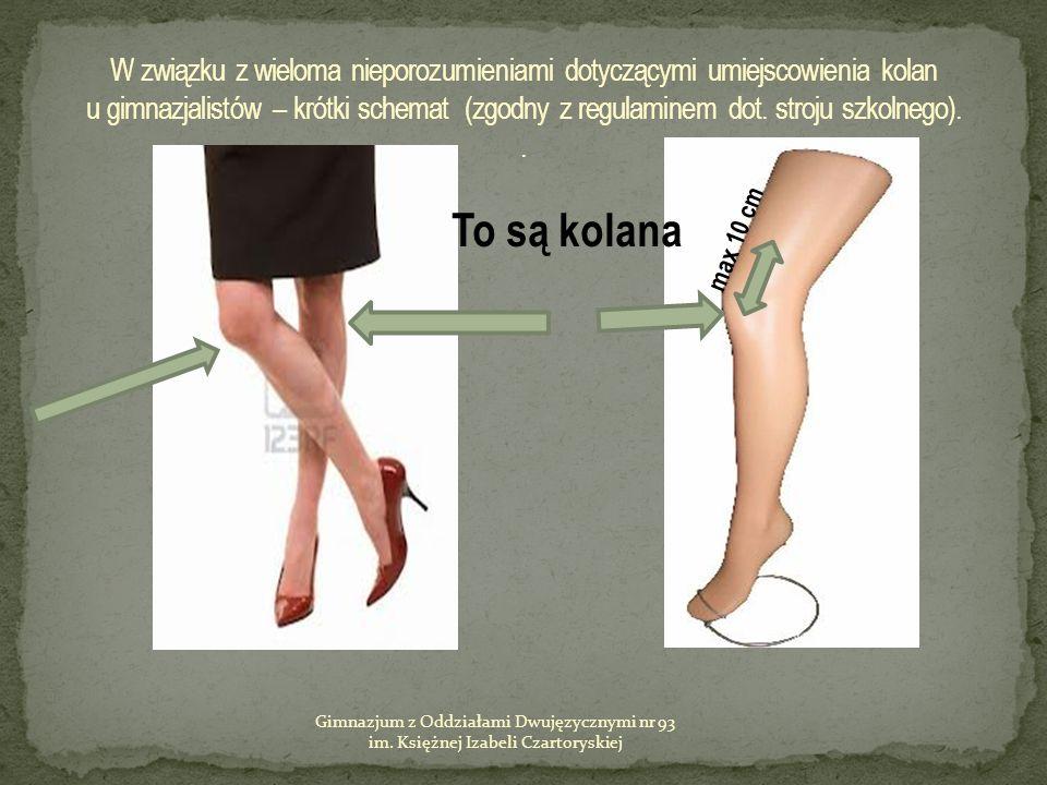 Gimnazjum z Oddziałami Dwujęzycznymi nr 93 im. Księżnej Izabeli Czartoryskiej To są kolana max 10 cm