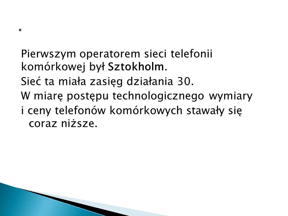 Pierwszym operatorem sieci telefonii komórkowej był Sztokholm. Sieć ta miała zasięg działania 30. W miarę postępu technologicznego wymiary i ceny tele