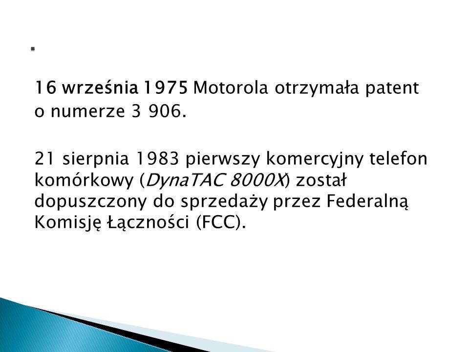 16 września 1975 Motorola otrzymała patent o numerze 3 906. 21 sierpnia 1983 pierwszy komercyjny telefon komórkowy (DynaTAC 8000X) został dopuszczony