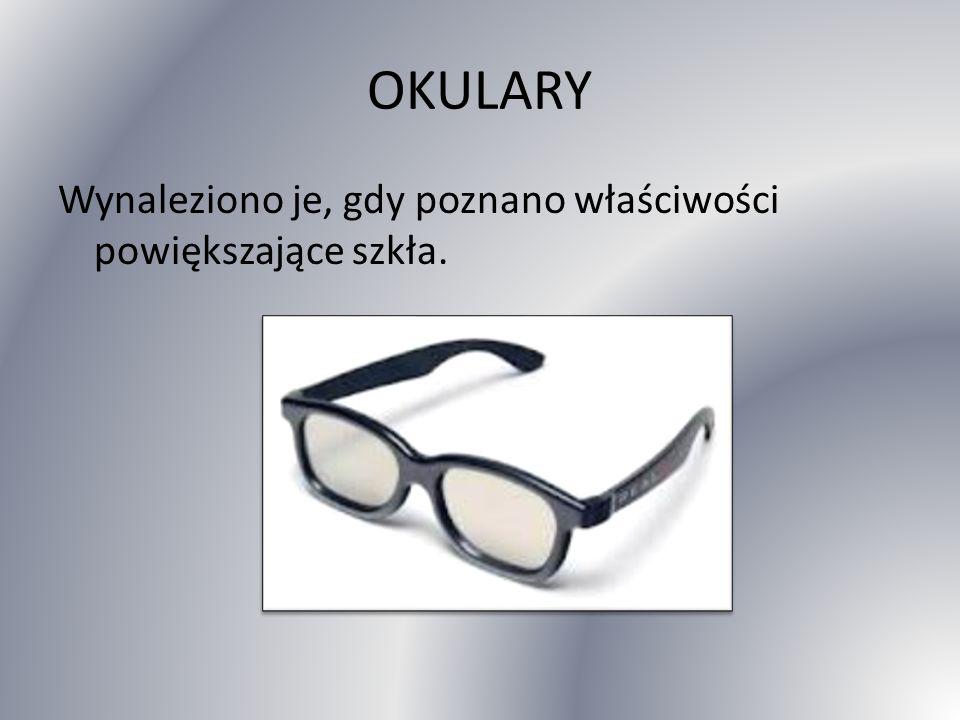 OKULARY Wynaleziono je, gdy poznano właściwości powiększające szkła.