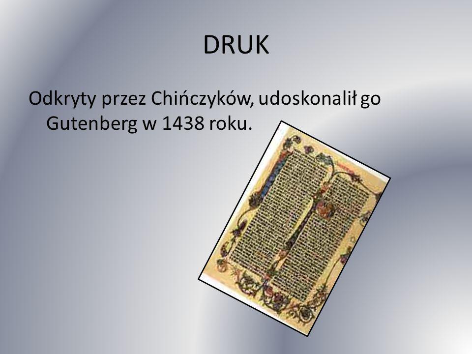 DRUK Odkryty przez Chińczyków, udoskonalił go Gutenberg w 1438 roku.