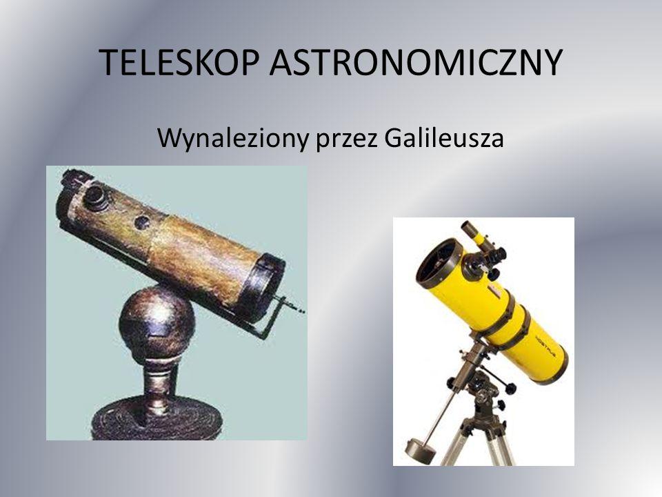 TELESKOP ASTRONOMICZNY Wynaleziony przez Galileusza