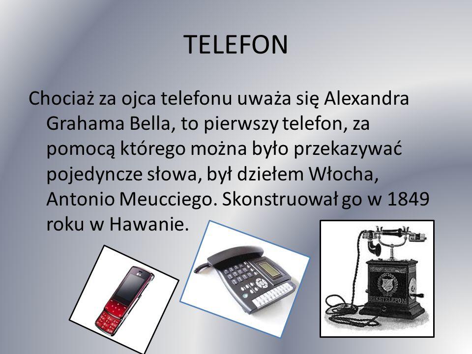 TELEFON Chociaż za ojca telefonu uważa się Alexandra Grahama Bella, to pierwszy telefon, za pomocą którego można było przekazywać pojedyncze słowa, był dziełem Włocha, Antonio Meucciego.