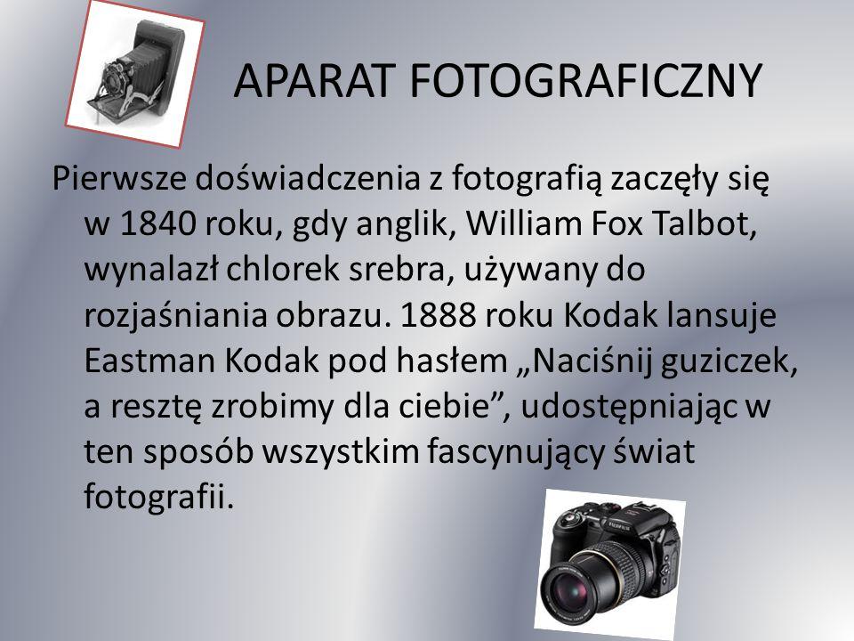 APARAT FOTOGRAFICZNY Pierwsze doświadczenia z fotografią zaczęły się w 1840 roku, gdy anglik, William Fox Talbot, wynalazł chlorek srebra, używany do rozjaśniania obrazu.