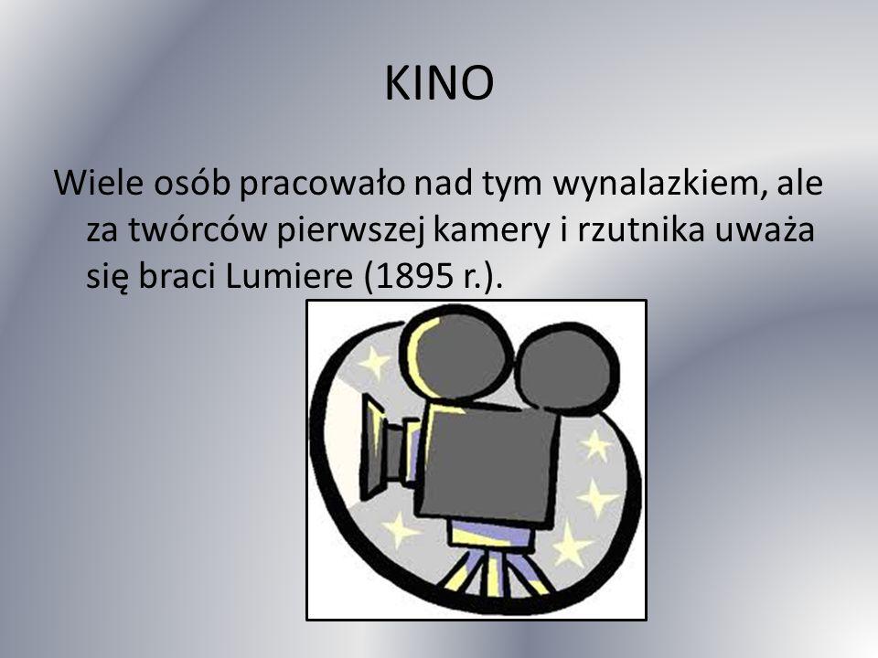 KINO Wiele osób pracowało nad tym wynalazkiem, ale za twórców pierwszej kamery i rzutnika uważa się braci Lumiere (1895 r.).