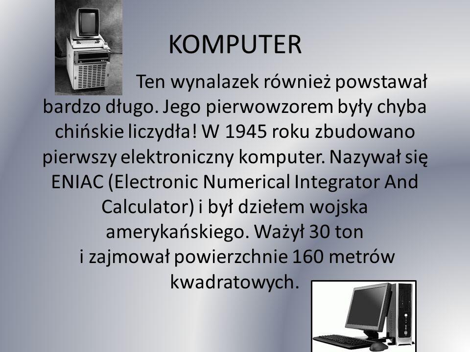KOMPUTER Ten wynalazek również powstawał bardzo długo.