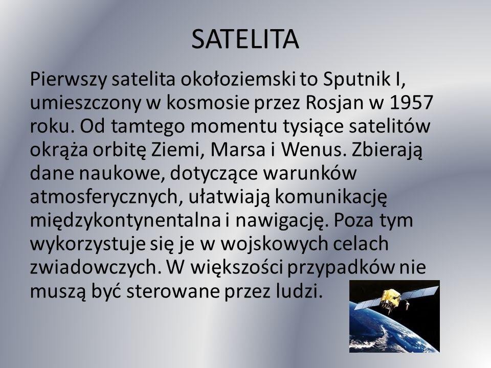 SATELITA Pierwszy satelita okołoziemski to Sputnik I, umieszczony w kosmosie przez Rosjan w 1957 roku.