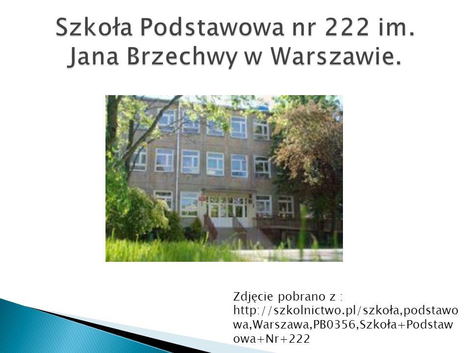 Zdjęcie pobrano z : http://szkolnictwo.pl/szkoła,podstawo wa,Warszawa,PB0356,Szkoła+Podstaw owa+Nr+222